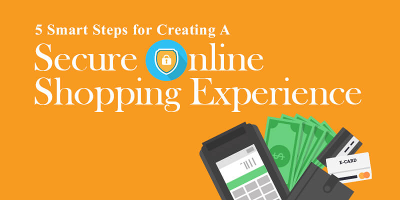 5 Smart Steps For Creating A Secure Online Shopping Experience