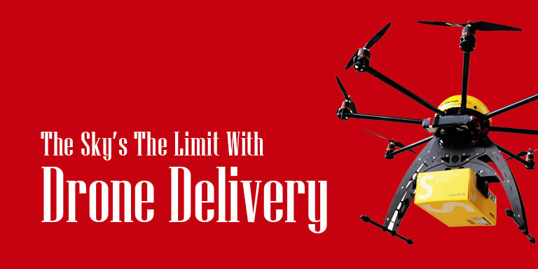 The Sky's the Limit with Drone Delivery