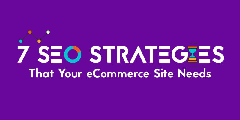 7 SEO Strategies That Your eCommerce Site Needs