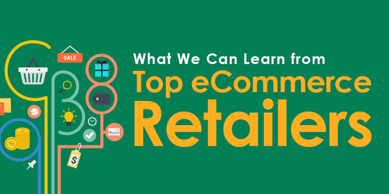 What We Can Learn From Top eCommerce Retailers