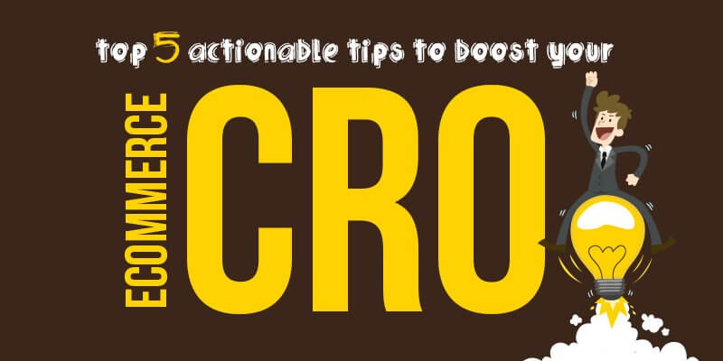 Top 5 actionable tips to boost your eCommerce CRO