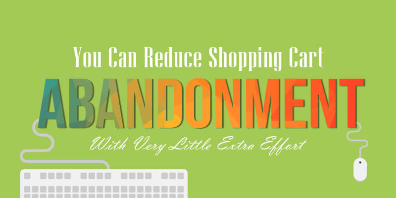 You Can Reduce Shopping Cart Abandonment With Very Little Extra Effort