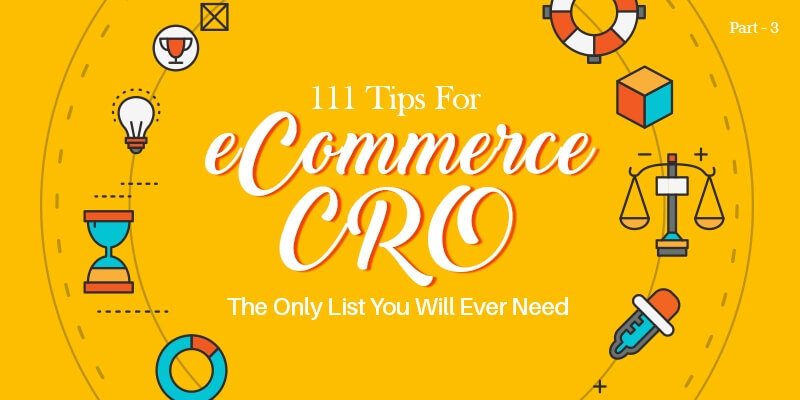 111 Tips For eCommerce CRO – The Only List You Will Ever Need (Part 3 of 3)