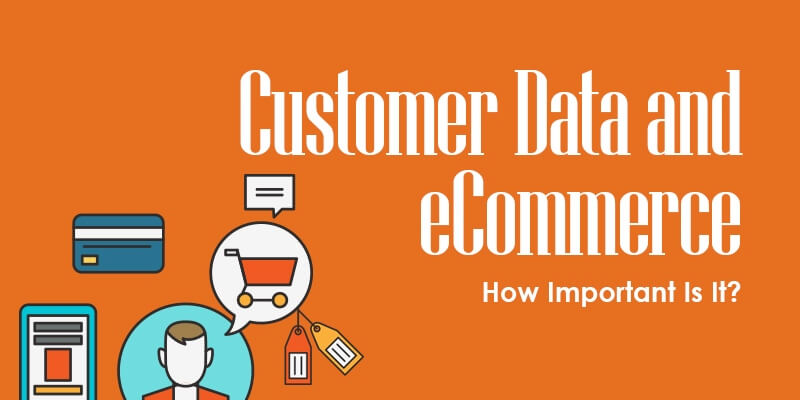 Customer Data And eCommerce-How Important Is It?