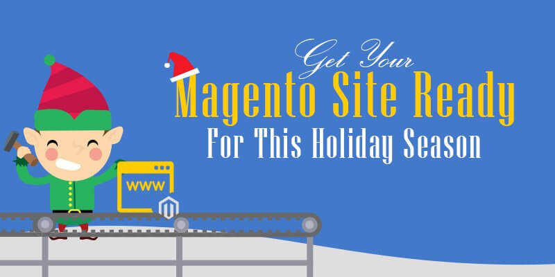 Get Your Magento Site Ready For This Holiday Season