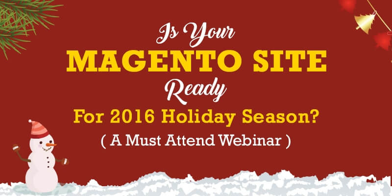 Announcing: Is Your Magento Site Ready For The 2016 Holiday Season? [Webinar]