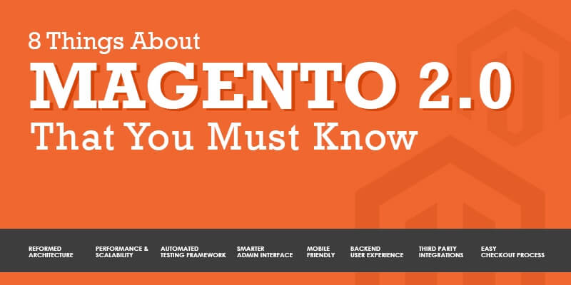 8 Things About Magento 2.0 That You Must Know