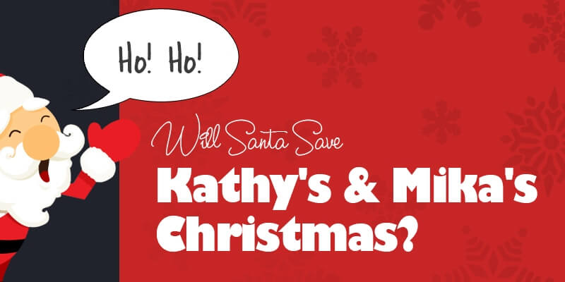 Will Santa Save Kathy's & Mika's Christmas?