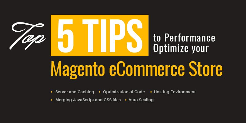 Top 5 Tips To Performance Optimize Your Magento eCommerce Store