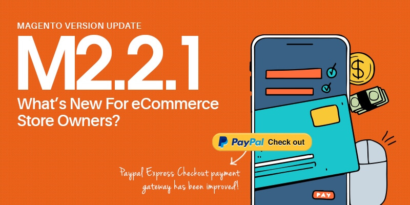 Magento Version Update (2.2.1). What's New For eCommerce Store Owners?
