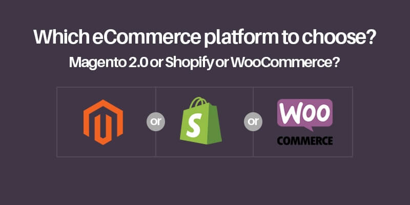 Which eCommerce platform to choose? Magento 2.0 or Shopify or WooCommerce?