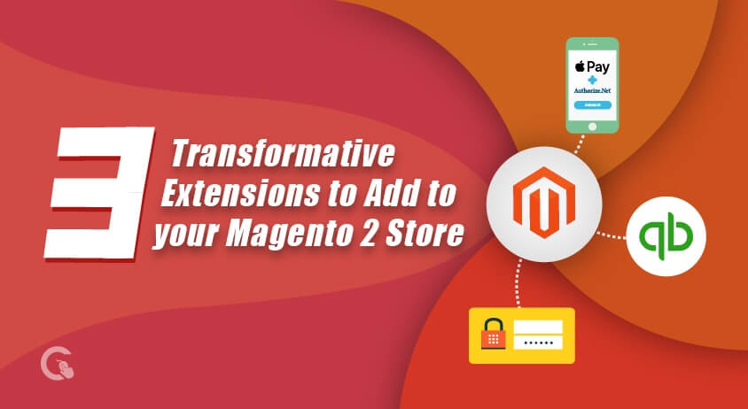 3 Transformative Extensions to Add to your Magento 2 Store