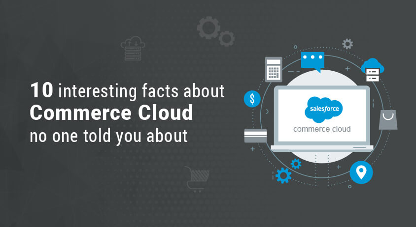 10 interesting facts about Commerce Cloud no one to you about