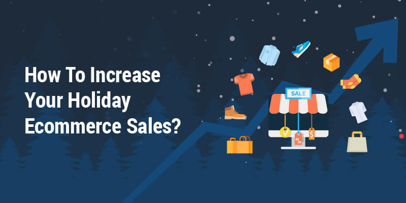 How To Increase Your Holiday Ecommerce Sales