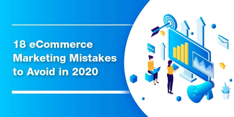 18 eCommerce marketing mistakes to avoid in 2020