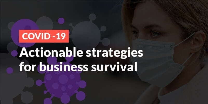 Covid-19 - Actionable strategies for business survival