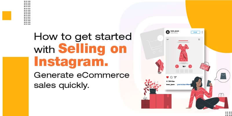 How to get started with selling on Instagram. Generate eCommerce sales quickly