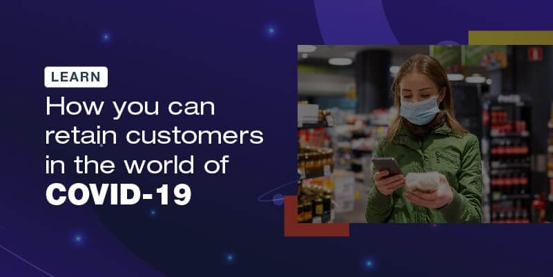 Learn how you can retain customers in the world of COVID-19