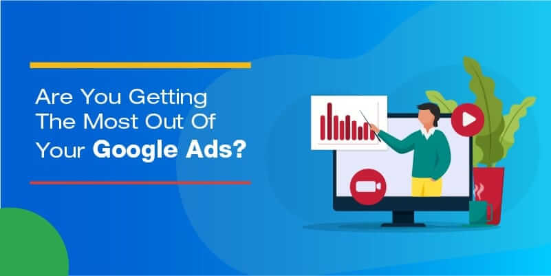 Are you getting the most out of your Google ads?