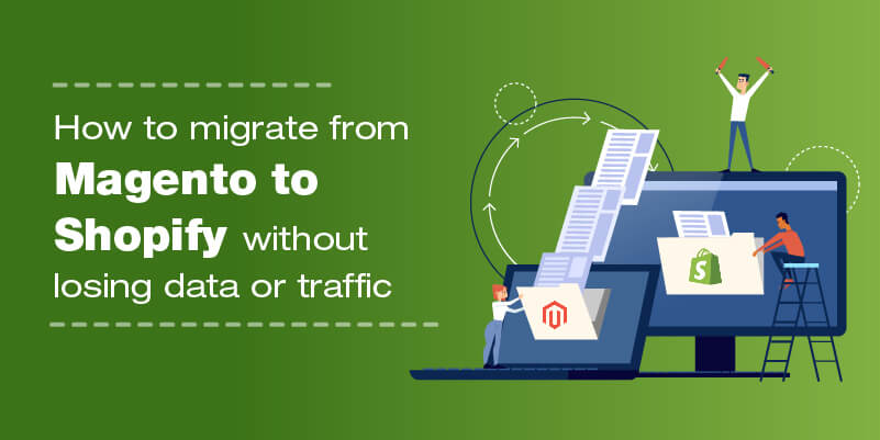 How to migrate from Magento to Shopify without losing data or traffic