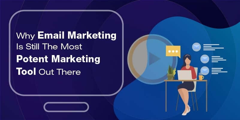 Why email marketing is still the most potent marketing tool out there