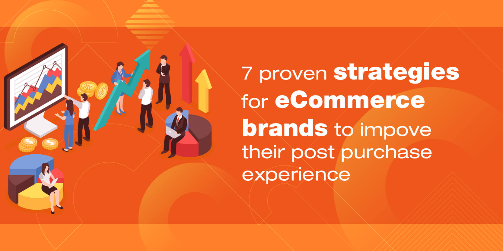 7 proven strategies for eCommerce brands to improve their post purchase experience