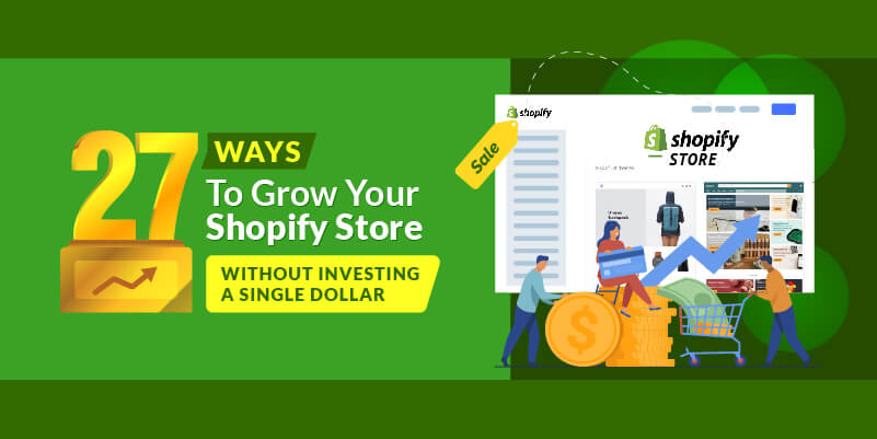 27 ways to grow your Shopify store without investing a single dollar
