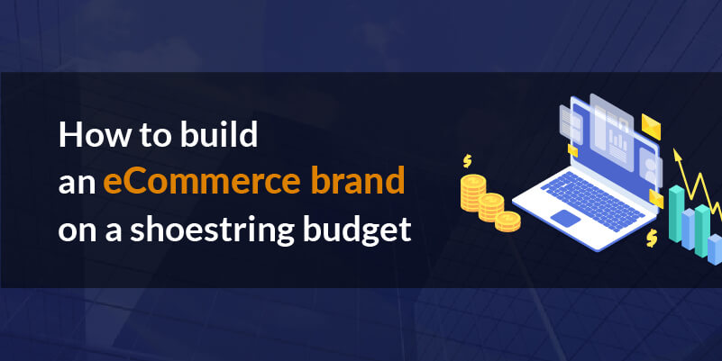 How to build an eCommerce brand on a shoestring budget