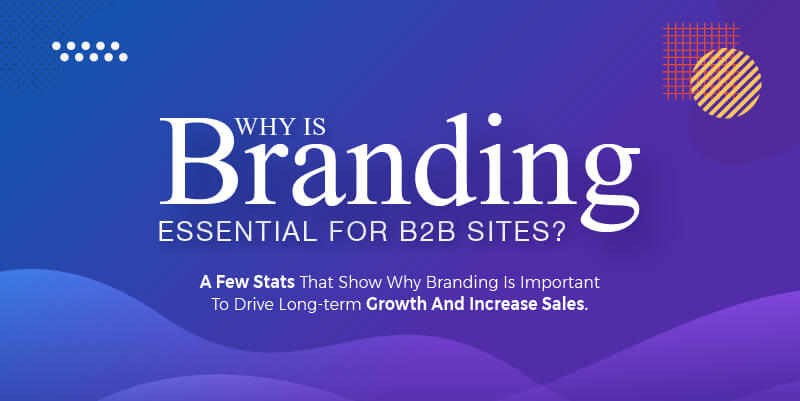 The verdict is out: Branding is essential for B2B brands
