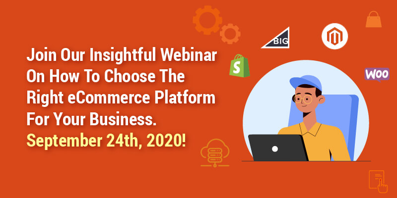 Join Our Insightful Webinar On How To Choose The Right eCommerce Platform For Your Business. September 24th, 2020!