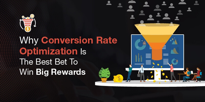 Why Conversion Rate Optimization Is The Best Bet To Win Big Rewards