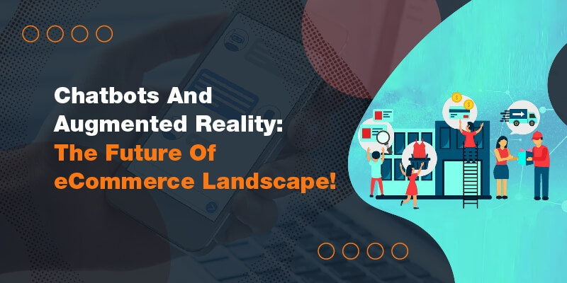 Chatbots And Augmented Reality: The Future Of eCommerce Landscape!