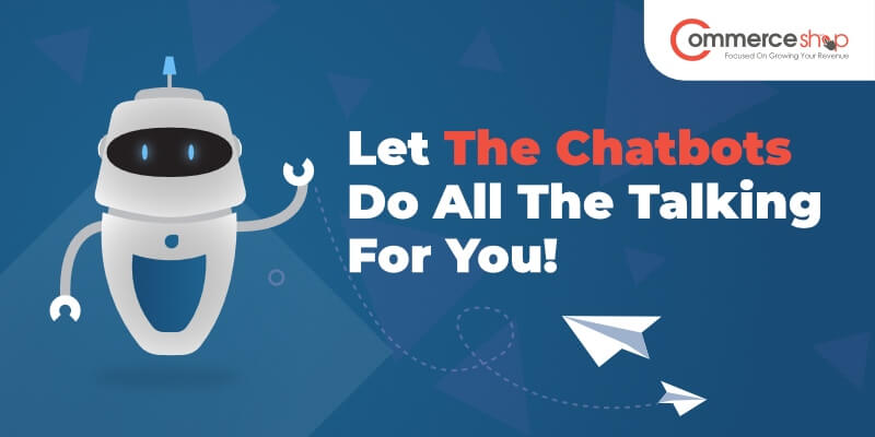 Ecommerce Personalization: Let The Chatbots Do All The Talking For You!
