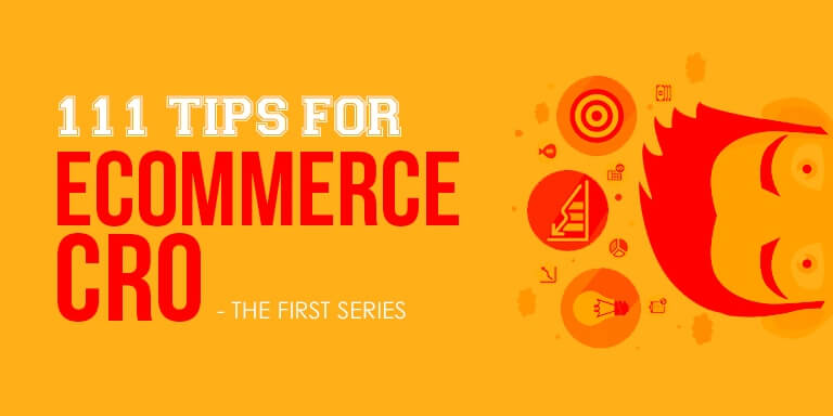 111 Tips For eCommerce CRO – The Only List You Will Ever Need (Part 1 of 3)