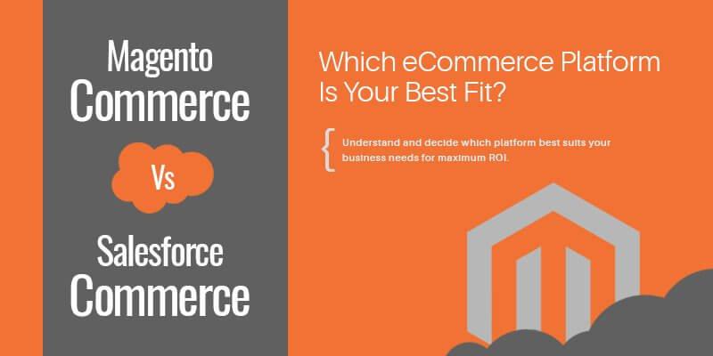 Magento Commerce Vs Salesforce Commerce Cloud – Which eCommerce Platform Is Your Best Fit?