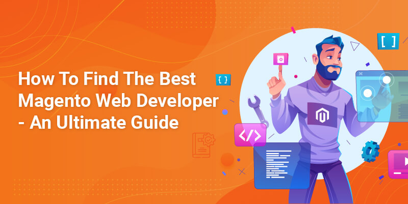 How To Find The Best Magento Web Developer – An Ultimate Guide