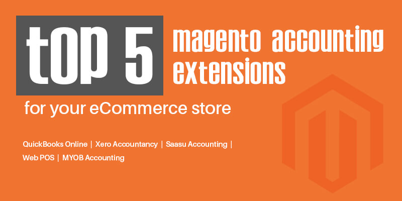Top 5 Magento Accounting Extensions For Your eCommerce Store