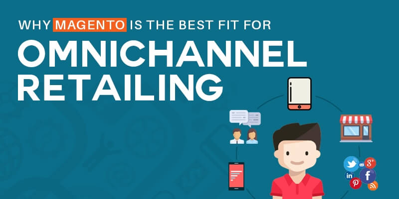 Why Magento Is The Best Fit For Omnichannel Retailing