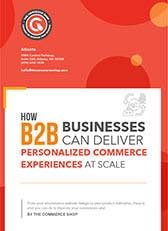 How B2B businesses can deliver personalized commerce experiences at scale
