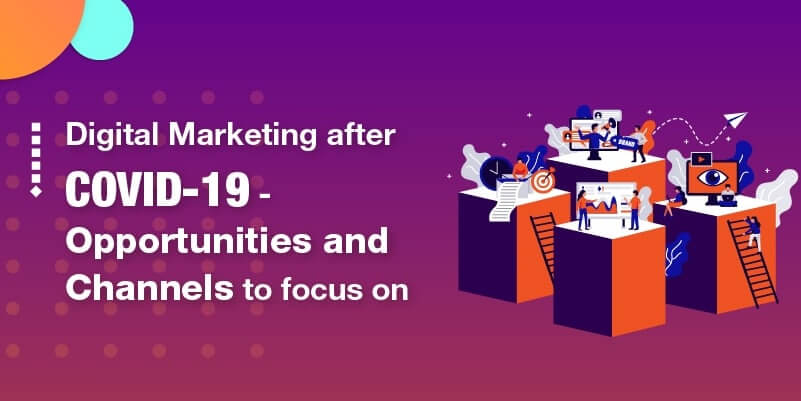 Digital Marketing after COVID-19- opportunities and channels to focus on