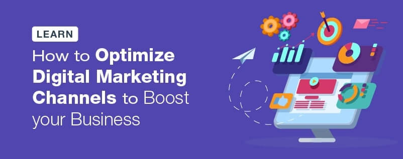 Learn how to optimize digital marketing channels to boost your business