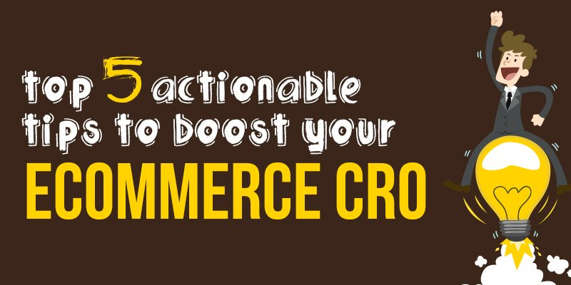 Top 5 Tips To Boost Your eCommerce CRO