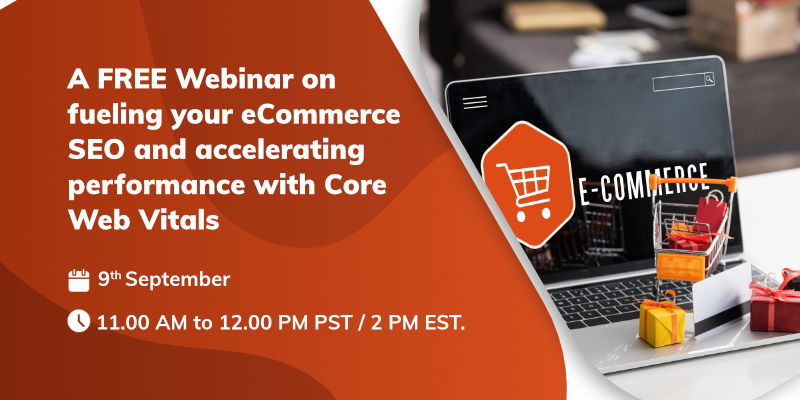 A FREE Webinar on fueling your eCommerce SEO and accelerating performance with Core Web Vitals