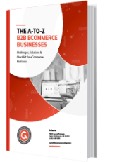 The A-to-Zs of B2B eCommerce Businesses. Challenges, Solutions & Checklist for eCommerce Platforms