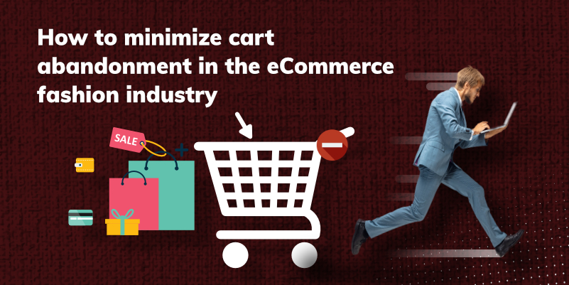 How to minimize cart abandonment in the eCommerce fashion industry