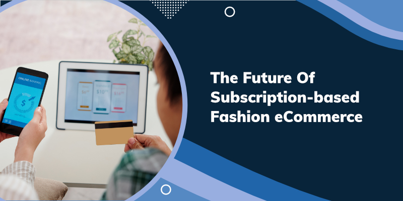 The Future Of Subscription-based Fashion eCommerce